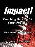 Impact! Coaching Successful Youth Football: Volume One: The Program