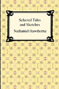 Selected Tales & Sketches the Best Short Stories of Nathaniel Hawthorne