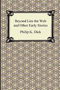 Beyond Lies The Wub & Other Early Stories by Philip K. Dick