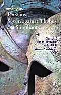 Persians, Seven Against Thebes, and Suppliants (Johns Hopkins New Translations from Antiquity)