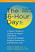 36 Hour Day 5th Edition A Family Guide to Caring for People Who Have Alzheimer Disease Related Dementias & Memory Loss