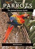 Parrots; the animal answer guide