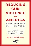 Reducing Gun Violence in America Informing Policy with Evidence & Analysis