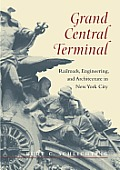Grand Central Terminal: Railroads, Engineering, and Architecture in New York City