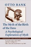 Myth of the Birth of the Hero: A Psychological Exploration of Myth (Expanded and Updated)