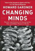 Changing Minds The Art & Science of Changing Our Own & Other Peoples Minds