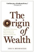 Origin of Wealth The Radical Remaking of Economics & What It Means for Business & Society