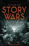 Winning the Story Wars Why Those Who Tell & Live the Best Stories Will Rule the Future