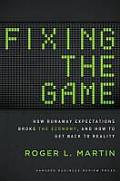 Fixing the Game: How Runaway Expectations Broke the Economy, and How to Get Back to Reality