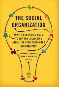 The Social Organization: How to Use Social Media to Tap the Collective Genius of Your Customers and Employees Cover