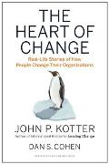 Heart of Change Real Life Stories of How People Change Their Organizations