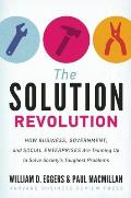 Solution Revolution How Business Government & Social Enterprises Are Teaming Up to Solve Societys Toughest Problems