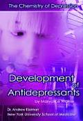Development of Antidepressants: The Chemistry of Depression, the (Antidepressants)