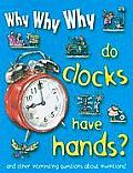 Why Why Why Do Clocks Have Hands?