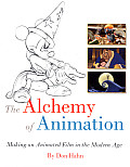 Alchemy of Animation Making an Animated Film in the Modern Age