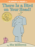 There Is A Bird On Your Head: An Elephant and Piggie Book