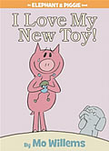 I Love My New Toy! (Elephant and Piggie Books) Cover