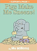 Pigs Make Me Sneeze!: An Elephant and Piggie Book
