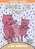 Happy Pig Day An Elephant & Piggie Book