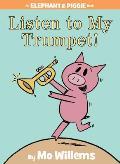Listen to My Trumpet An Elephant & Piggie Book