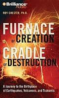 Furnace of Creation, Cradle of Destruction: A Journey to the Birthplace of Earthquakes, Volcanoes, and Tsunamis