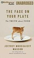 The Face on Your Plate, the Face on Your Plate: The Truth about Food