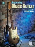 Beginning Blues Guitar: A Guide to the Essential Chords, Licks, Techniques and Concepts
