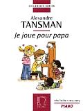 Alexandre Tansman: Je Joue Pour Papa: Douze Morceaux Tres Faciles Et En Grosses Notes