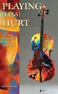 Playing Less Hurt An Injury Prevention Guide for Musicians
