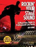 Rockin Your Stage Sound A Musicians Guide to Professional Live Audio