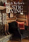 Ralph Kylloe's Rustic Living