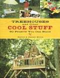 Treehouses and Other Cool Stuff: 50 Projects You Can Build Cover