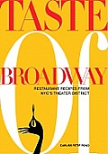 Taste of Broadway: Restaurant Recipes from NYC's Theater District