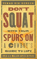 Don't Squat with Your Spurs on: A Cowboy's Guide to Life