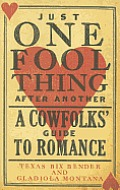 Just One Fool Thing After Another: A Cowfolks' Guide to Romance