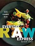 Everyday Raw Express Recipes in 30 Minutes or Less