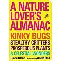 A Nature Lover's Almanac: Kinky Bugs, Stealthy Critters, Prosperous Plants & Celestial Wonders