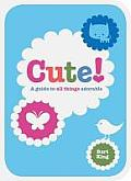 Cute!: A Guide to All Things Adorable Cover
