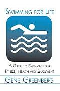 Swimming for Life: A Guide to Swimming for Fitness, Health and Enjoyment