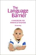 The Language Barrier: A Handbook for Parents & Teachers