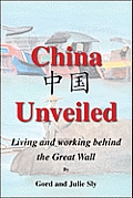 China Unveiled: Living and Working Behind the Great Wall