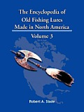 The Encyclodpedia of Old Fishing Lures: Made in North America