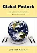 Global Potluck: An Uncommon Collection of Recipes, Stories and Culinary History from Across the Planet