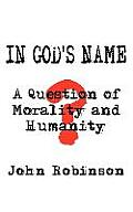 In God's Name: A Question of Morality and Humanity