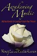 Awakening the Mystic: Adventures in Living from the Heart