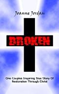 Broken: One Couples Inspiring True Story of Restoration Through Christ