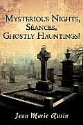 Mysterious Nights, Seances, Ghostly Hauntings!