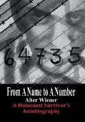 From a Name to a Number A Holocaust Survivors Autobiography