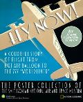 Fly Now!: A Colorful Story of Flight from Hot Air Balloon to the 777 Worldliner -- The Poster Collection of the Smithsonian Na