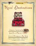 Novel Destinations Literary Landmarks from Jane Austens Bath to Ernest Hemingways Key West